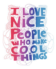 I LOVE NICE PEOPLE (Willbryantplz) Tags: people love cool nice gradient neat handdrawn 0306 nicepeople willbryant willbryantplz ilovenicepeoplewhomakecoolthings