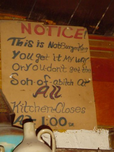 Notice! This is not Burger King. You get it my way or you don't get the son-of-a-bitch at all