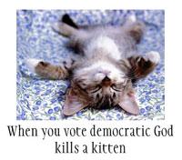 When you vote Democratic God kills a kitten