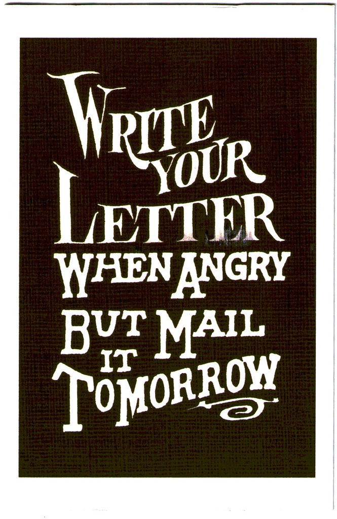 Write your letter when angry but mail it tomorrow