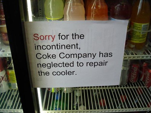 Sorry for the incontinent, Coke Company has neglected to repair the cooler.