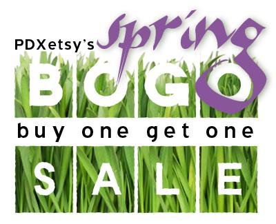 PDX Etsy Spring BOGO Sale!