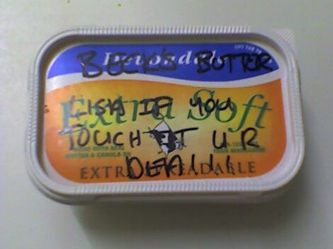 Beck' s butter: Lisa if you touch it ur dead!!!!