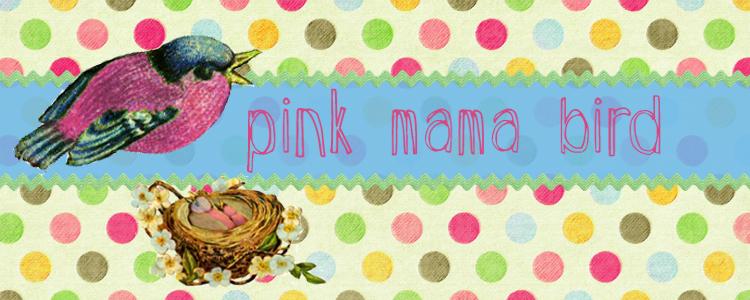pink mama bird