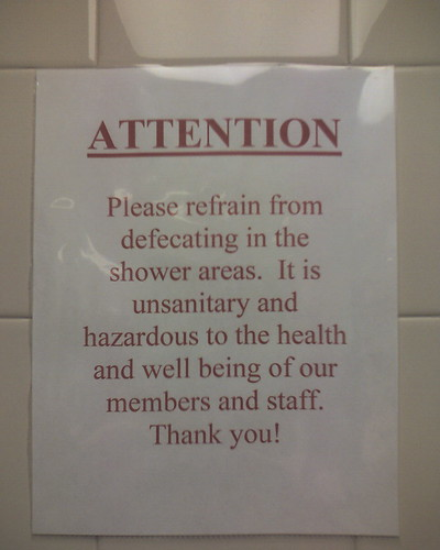 ATTENTION   Please refrain from defecating in the shower areas. It is unsanitary and hazardous to the health and well being of our members and staff. Thank you!