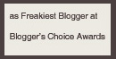 My site was nominated for Freakiest Blogger!
