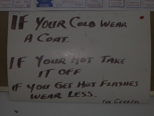IF YOUR [sic] COLD WEAR A COAT. IF YOUR [sic] HOT TAKE IT OFF. IT YOU GET HOT FLASHES WEAR LESS. -THE GENERAL