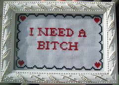 I Need A Bitch-cross stitch