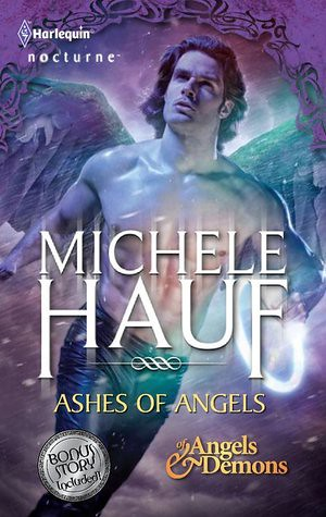 July 19th 2011 by Harlequin          Ashes of Angels (Of Angels and Demons #3) by Michele Hauf