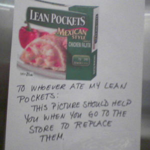 TO WHOEVER ATE MY LEAN POCKETS: THIS PICTURE SHOULD HELP WHEN YOU GO TO THE STORE TO REPLACE THEM