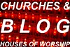 CHURCHES & HOUSES OF WORSHIP