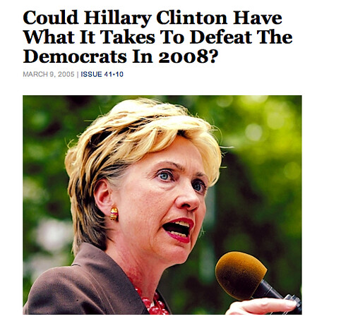 The Onion in March 2005: Could Hillary Clinton Have What It Takes To Defeat The Democrats In 2008?