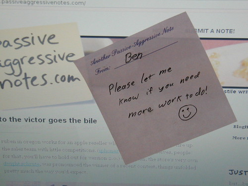 Another Passive-Aggressive Note from Ben: Please let me know if you need more work to do! :)