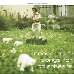 Snow Patrol - Songs for the Polar Bears