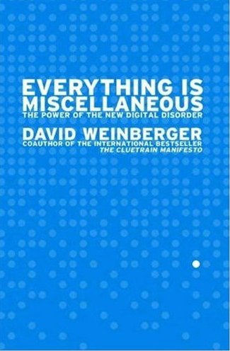 David Weinberger's Everything is Miscellaneous