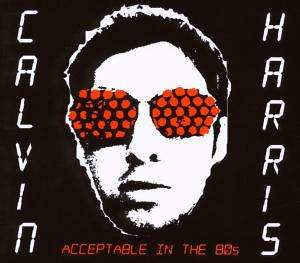 Calvin Harris - Acceptable In The 80`s