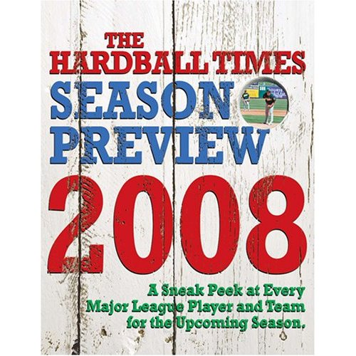 [HARDBALL TIMES 2008 PREVIEW] The Hardball Times Season Preview 2008 Is Now Available
