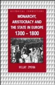 Monarchy, Aristocracy, and the State in Europe, 1300-1800 by Hillay Zmora