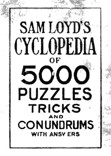 1914-Cyclopedia-of-5,000Puzzles-BySamLoyd-Frontcover by Old Catalogs.