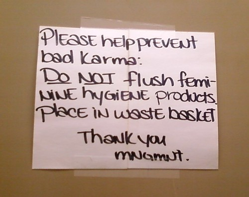 Please help prevent bad karma: DO NOT flush feminine hygiene products.  Place in waste basket.  Thank you, Management.
