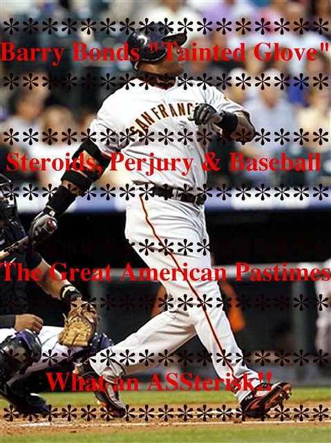 Barry Bonds  quotTainted Glove whooaa - oh - oh - ohhhquot Barry You can Kiss my ASTERISK by Rippie Contra Censura