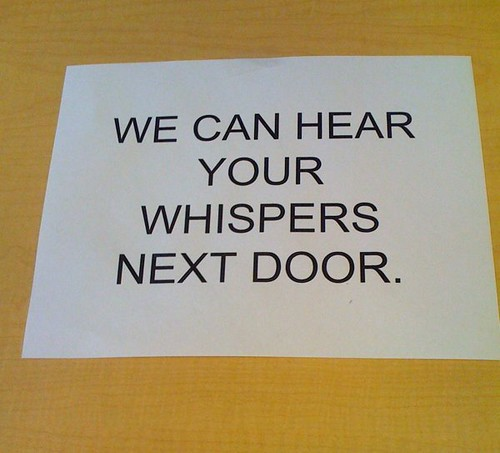 WE CAN HEAR YOUR WHISPERS NEXT DOOR.