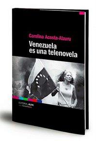 Venezuela es una telenovela, un libro que no te puedes perder