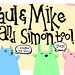 Paul & Mike and Simon too!