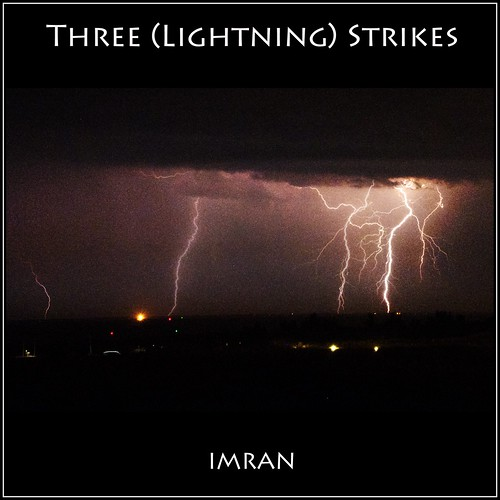 Three ⚡ Lightning ⚡ Strikes And You're Out(side)! - IMRAN™ — 650+ Views! by ImranAnwar