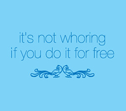 it's not whoring if you do it for free