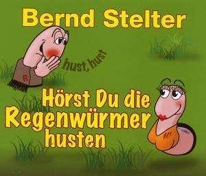 Bernd Stelter - Hörst Du Die Regenwürmer husten