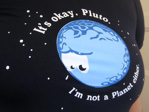 It s okay Pluto I m not a