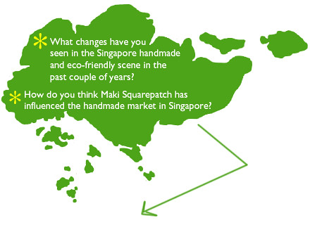 What changes have you seen in the Singapore handmade and eco-friendly scene in the past couple of years?