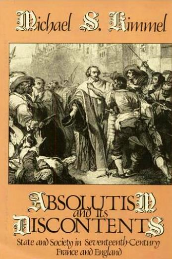 Absolutism and Its Discontents - State and Society in Seventeenth-Century France and England, by Michael S. Kimmel