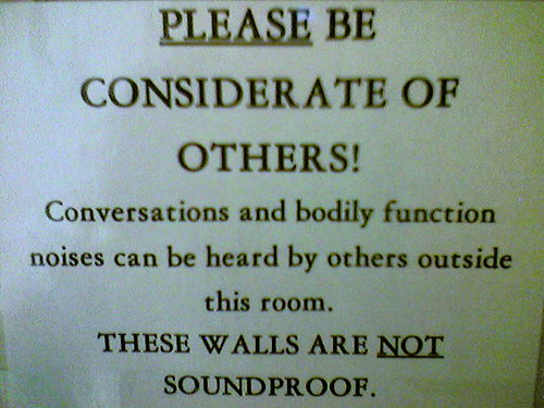 PLEASE BE CONSIDERATE OF OTHERS! Conversations and bodily function noises can be heard by others outside this room. THESE WALLS ARE NOT SOUNDPROOF.