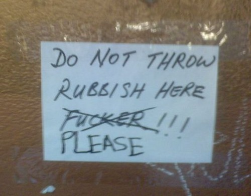Do not throw rubbish here [fucker!!!] PLEASE