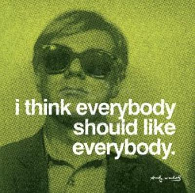 Andy-Warhol-I-think-everybody-should-like-everybody-135388