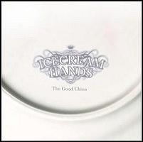 Ice Cream Hands - The Good China (2007)