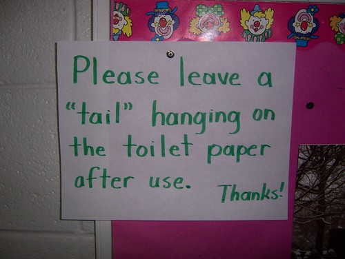 Please leave a 'tail' hanging on the toilet paper after use. Thanks!