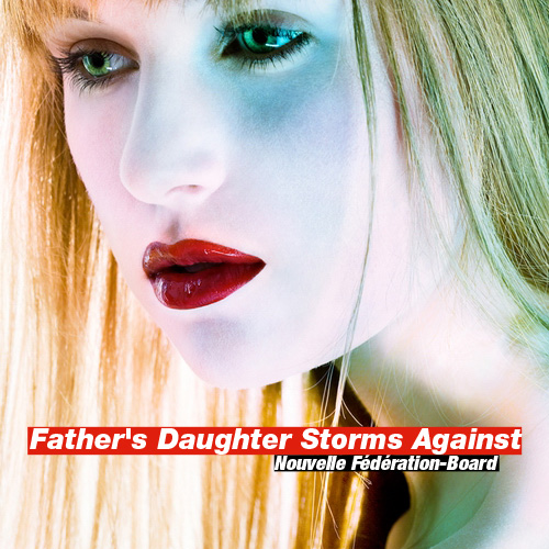 Nouvelle Federation-Board: Father's Daughter Storms Against