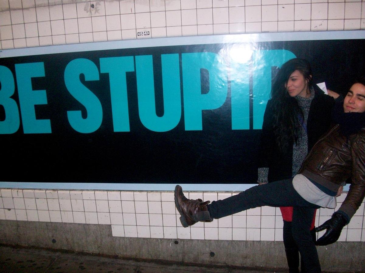 Be Stupid, stupid.