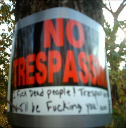 NO TRESPASSING I fuck dead people! Trespass here and I'll be fucking you too! xoxo