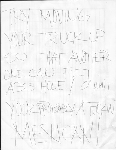 TRY MOVING YOUR TRUCK UP SO THAT ANOTHER ONE CAN FIT ASSHOLE! O WAIT YOUR PROBABLY A FUCKIN MEXICAN!
