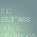 A Sadness Only A City Knows