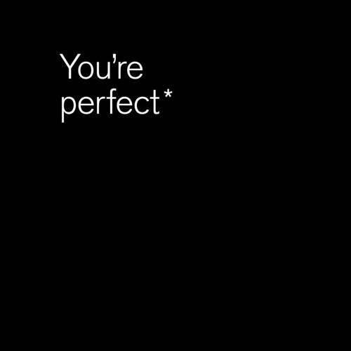 You're perfect*