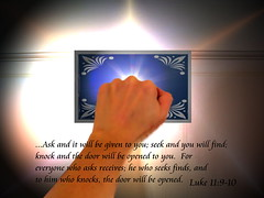 Knock and the Door Will Be Opened (honey 77) Tags: life door light hope heaven hand open god jesus lord christian bible christianity seek inspirational salvation find knock ask savior scriptures eternallife theword godly receives bibleverse inspiks luke11910