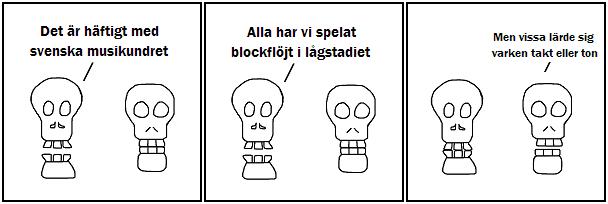 Det är häftigt med svenska musikundret; Alla har vi spelat blockflöjt i lågstadiet; Men vissa lärde sig varken takt eller ton