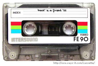 bact' is a friend '22 cassette