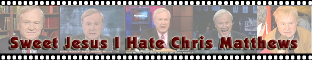 Sweet Jesus I Hate Chris Matthews