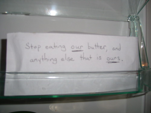 Stop eating our butter, and anything else that is ours.